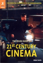 Adam Smith. The Rough Guide to 21st Century Cinema: 101 Movies That Made the Millennium