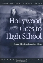 Robert C. Bulman. Hollywood Goes to High School: Cinema, Schools, and American Culture