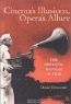 David P. Schroeder. Cinema's Illusions, Opera's Allure: The Operatic Impulse in Film